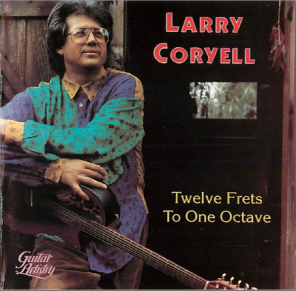 Larry Coryell — Twelve Frets to One Octave