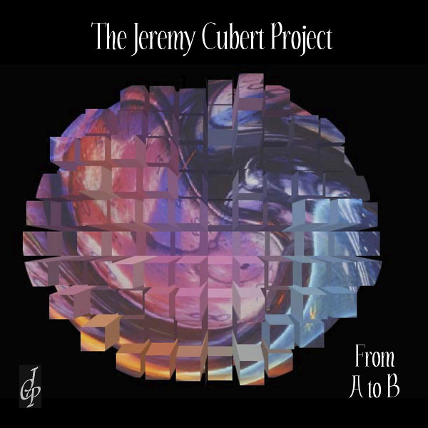 The Jeremy Cubert Project — From A to B