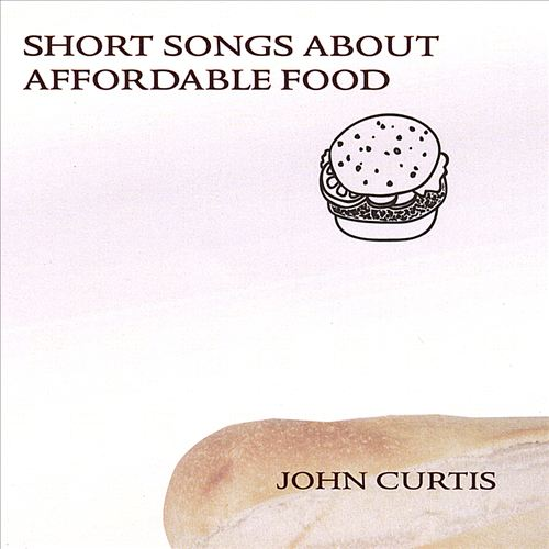 John Curtis — Short Songs about Affordable Food