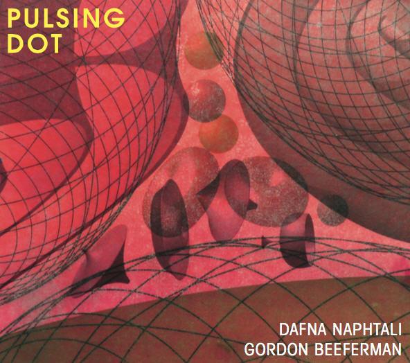 Dafna Naphtali & Gordon Beeferman — Pulsing Dot