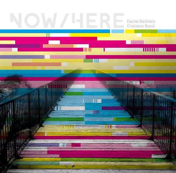Daniel Barbiero / Cristiano Bocci — Now / Here