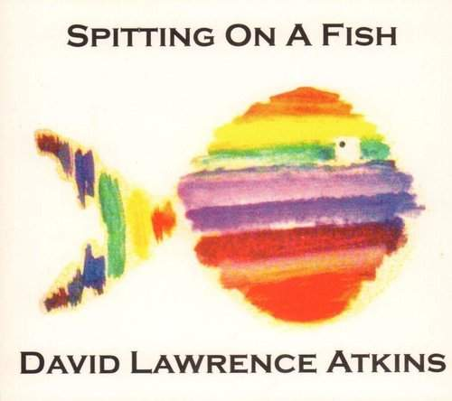 David Lawrence Atkins — Spitting on a Fish