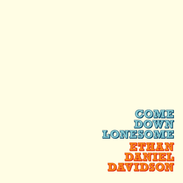 Ethan Daniel Davidson — Come Down Lonesome