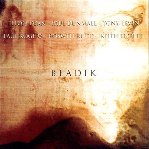 Elton Dean / Paul Dunmall / Tony Levin / Paul Rogers / Roswell Rudd / Keith Tippett — Bladik