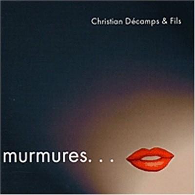Christian Décamps et Fils — Murmures...
