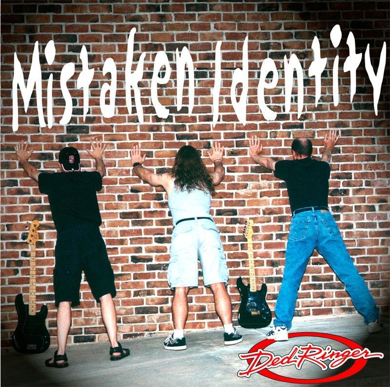 Ded Ringer — Mistaken Identity