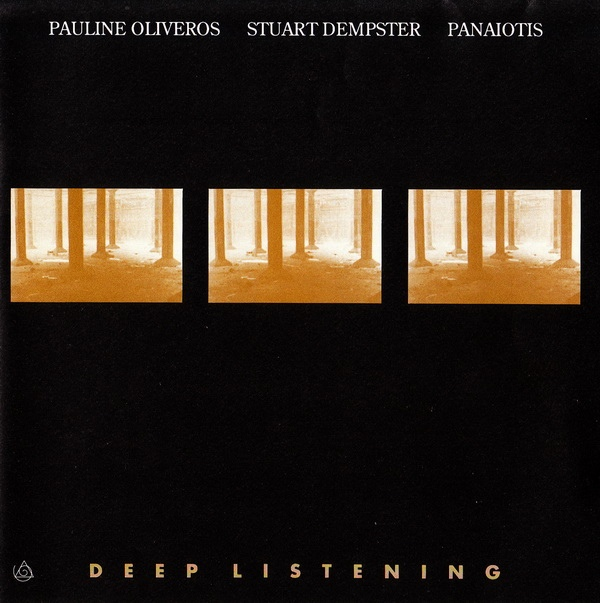 Pauline Oliveros / Stuart Dempster / Panaiotis — Deep Listening