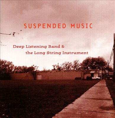 Deep Listening Band & the Long String Instrument — Suspended Music