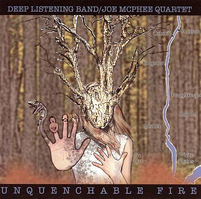 Deep Listening Band / Joe McPhee Quartet — Unquenchable Fire