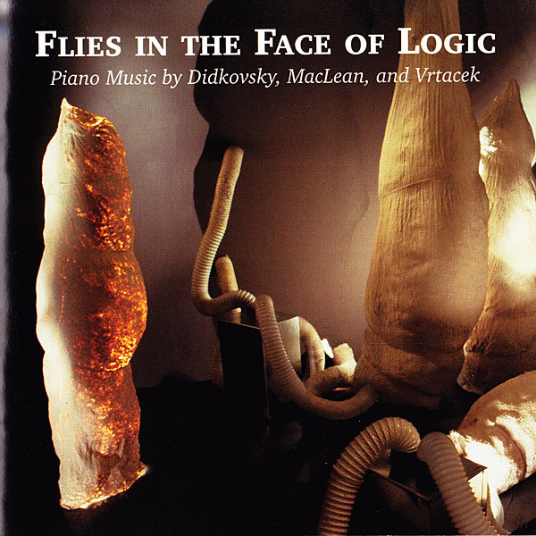 Didkovsky / MacLean / Vrtacek — Flies in the Face of Logic