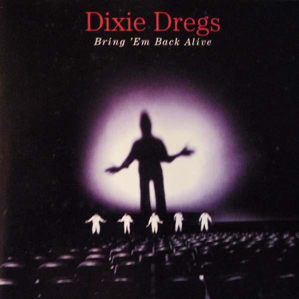 Dixie Dregs — Bring 'Em Back Alive