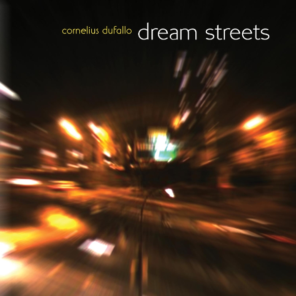 Cornelius Dufallo — Dream Streets