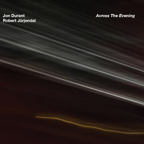 Jon Durant / Robert Jürjendal — Across the Evening