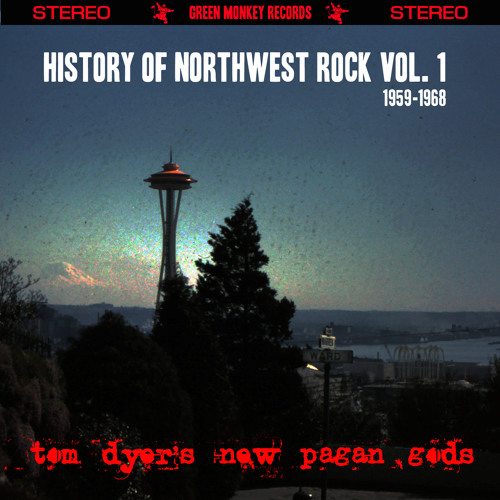 Tom Dyer's New Pagan Gods — History of Northwest Rock Vol. 1 1959-1968