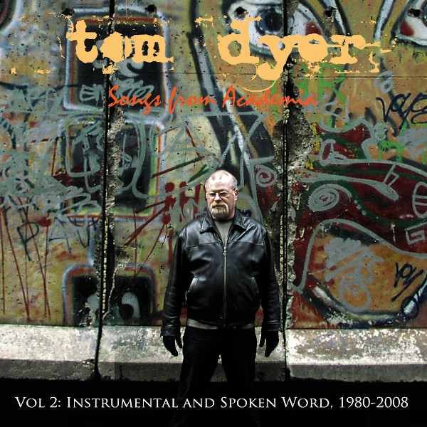 Tom Dyer — Songs from Academia Vol 2: Instrumental and Spoken Word, 1980​-​2008