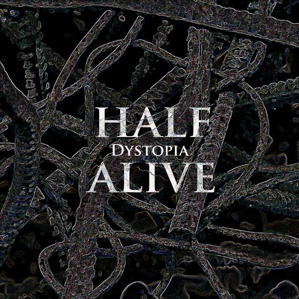 Dystopia — Half Alive