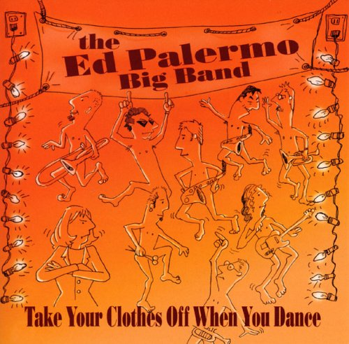 The Ed Palermo Big Band — Take Your Clothes off When You Dance