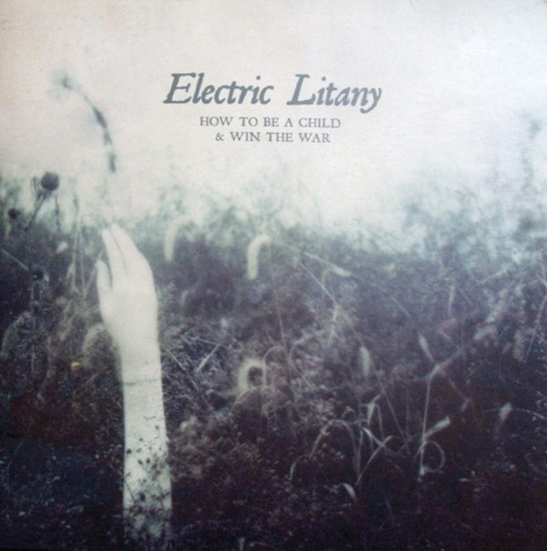 Electric Litany — How to Be a Child & Win the War