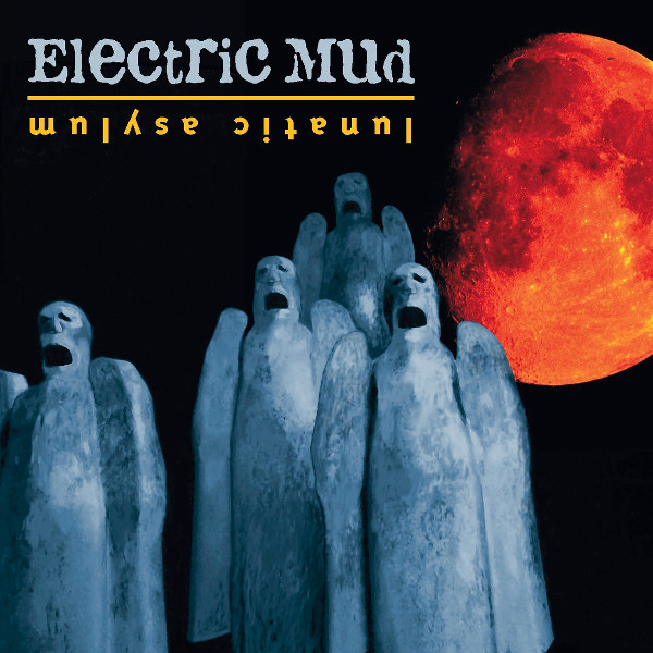 Electric Mud — Lunatic Asylum