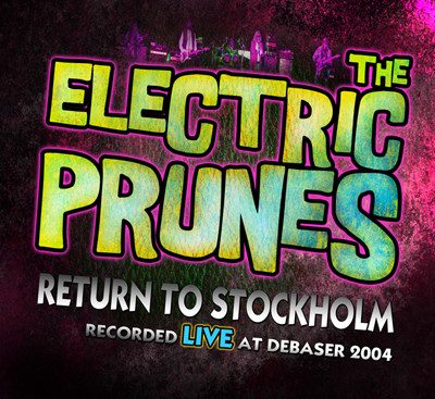 The Electric Prunes — Return to Stockholm 2004