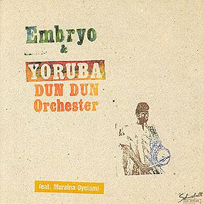 Embryo & Yoruba Dun Dun Orchestra — Embryo & Yoruba Dun Dun Orchestra feat. Muraina Oyelami