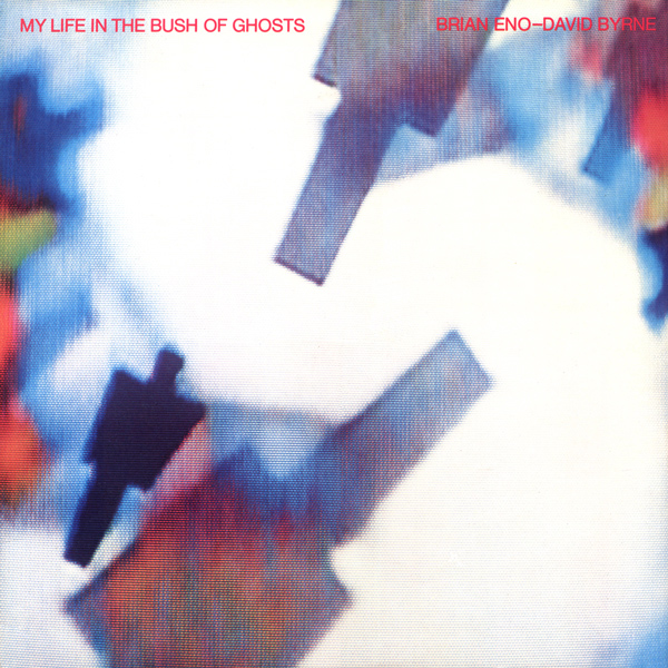 Brian Eno / David Byrne — My Life in the Bush of Ghosts