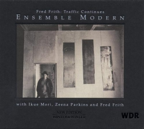 Ensemble Modern — Fred Frith: Traffic Continues