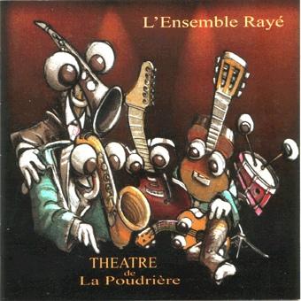 L'Ensemble Rayé — Musiques pour le Théatre de la Poudrière