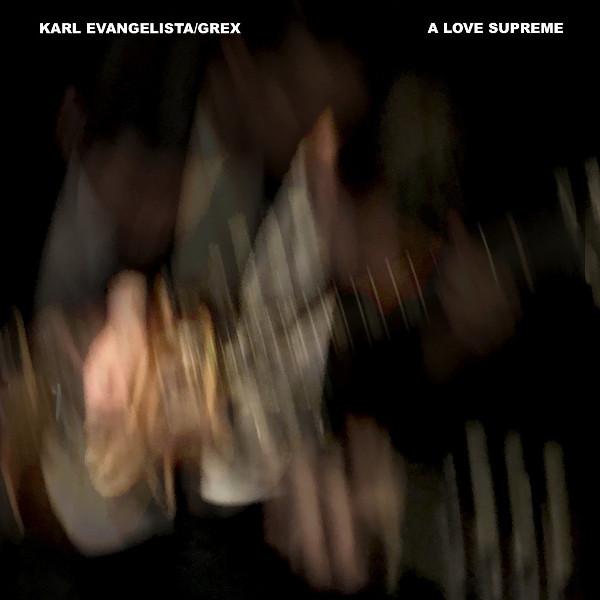 Karl Evangelista / Grex — A Love Supreme