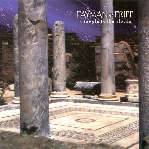 Fayman & Fripp — A Temple in the Clouds
