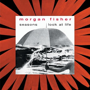 Morgan Fisher — Seasons / Look at Life