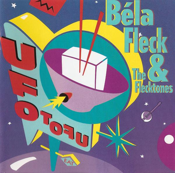 Béla Fleck & the Flecktones — UFO TOFU