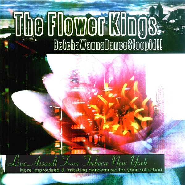 Flower Kings — BetchaWannaDanceStoopid!