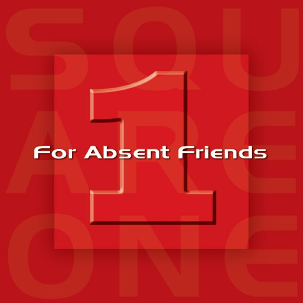 For Absent Friends — Square One