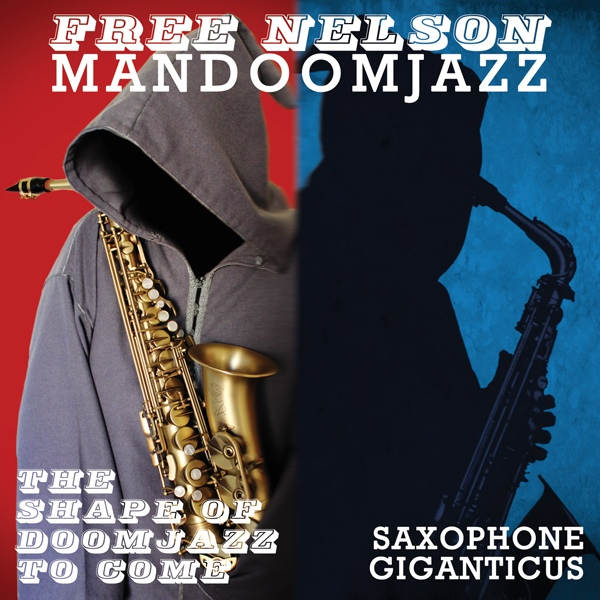 Free Nelson Mandoomjazz — The Shape of Doomjazz to Come / Saxophone Giganticus