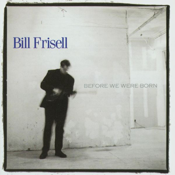 Bill Frisell — Before We Were Born