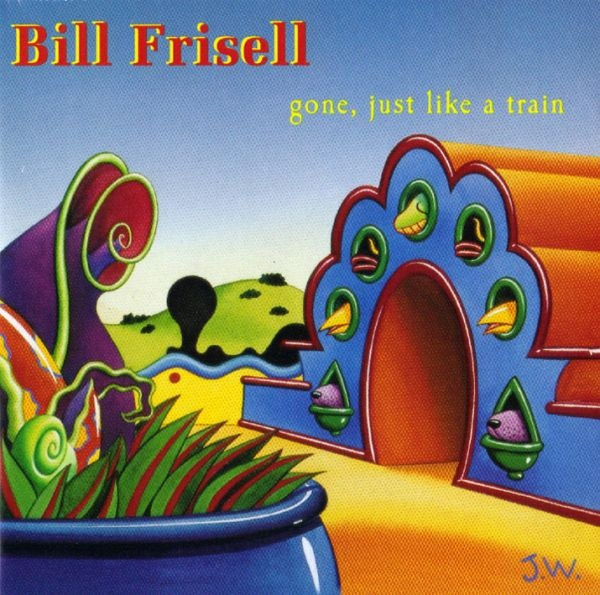 Bill Frisell — Gone, Just Like a Train