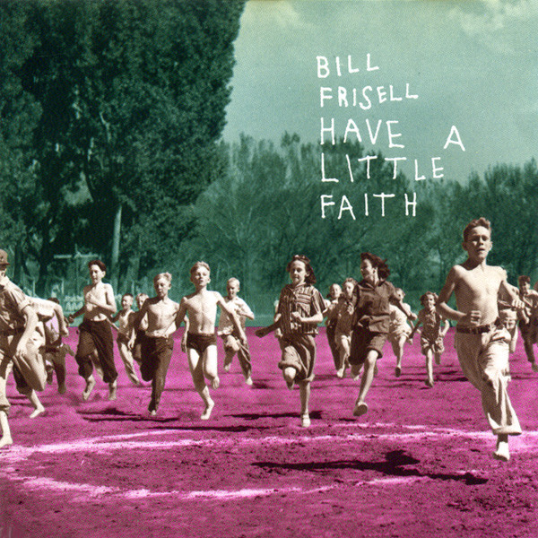 Bill Frisell — Have a Little Faith