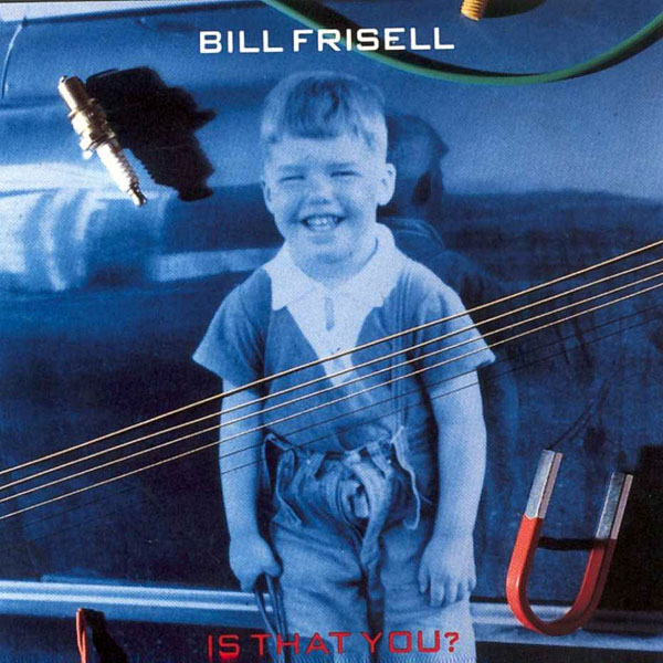 Bill Frisell — Is That You?