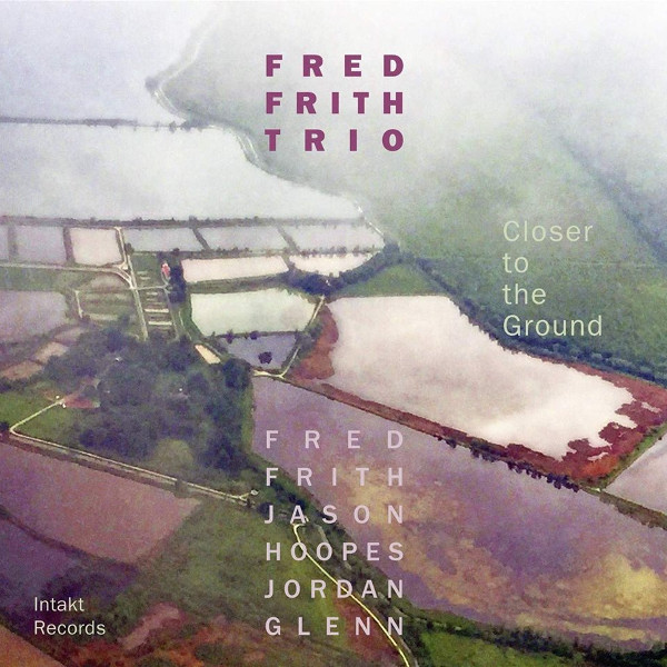 Fred Frith Trio — Closer to the Ground