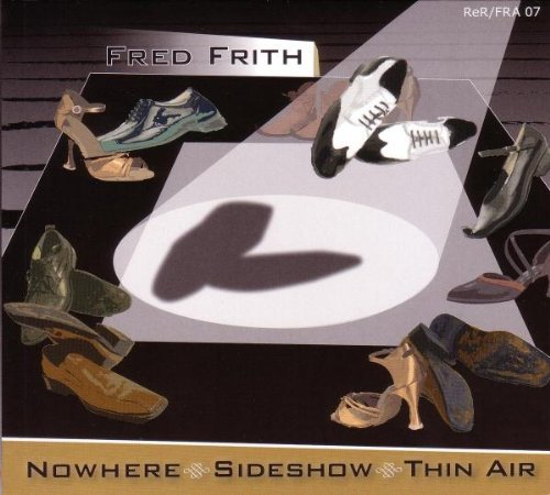 Fred Frith — Nowhere. Sideshow. Thin Air.