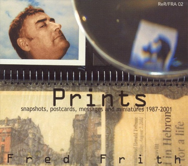 Fred Frith — Prints - Snapshots, Postcards, Messages and Miniatures 1987-2001