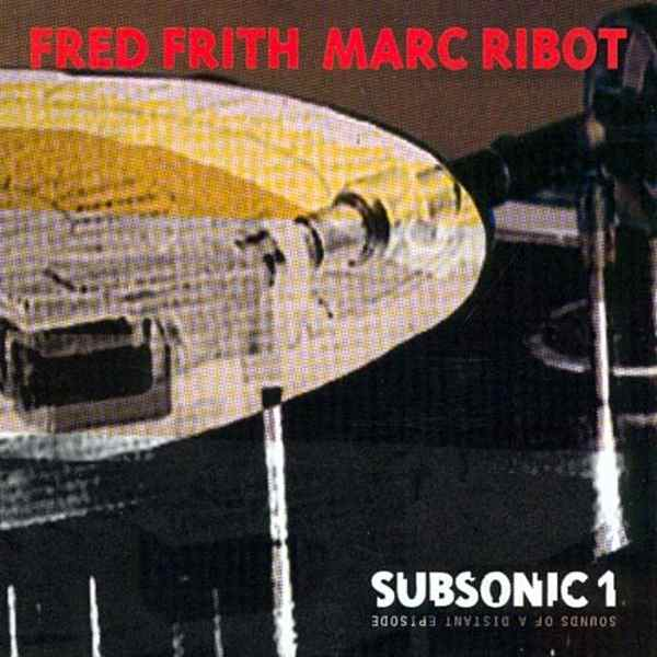 Fred Frith / Marc Ribot — Sounds of a Distant Episode