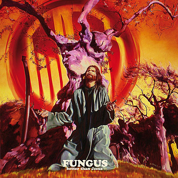 Fungus — Better Than Jesus