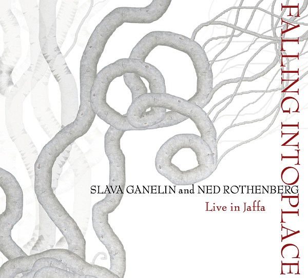 Slava Ganelin and Ned Rothenberg — Falling into Place