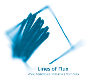 Maciej Garbowski / Ivann Cruz / Peter Orins  — Lines of Flux
