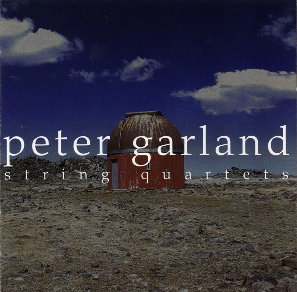 Peter Garland — String Quartets