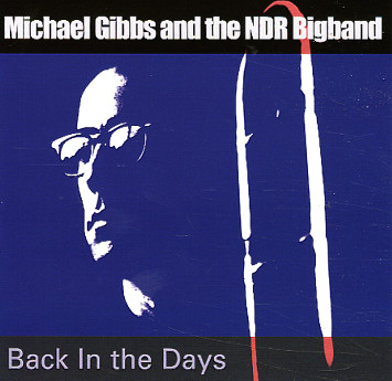 Michael Gibbs and the NDR Bigband — Back in the Days