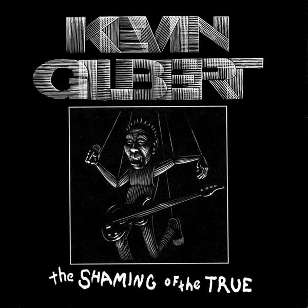 Kevin Gilbert — The Shaming of the True