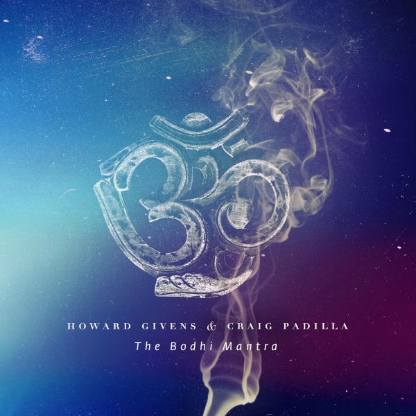 Howard Givens & Craig Padilla — The Bodhi Mantra